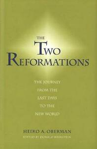 The Two Reformations: The Journey from the Last Days to the New World - Heiko A. Oberman - cover