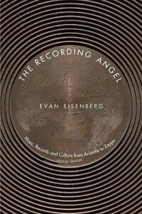The Recording Angel: Music, Records and Culture from Aristotle to Zappa, Second Edition - Evan Eisenberg - cover