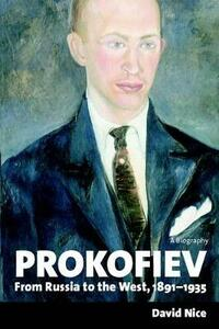 Prokofiev: A Biography: From Russia to the West, 1891-1935 - David Nice - cover