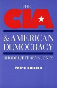 The CIA and American Democracy: Third Edition - Rhodri Jeffreys-Jones - cover