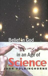 Belief in God in an Age of Science - John Polkinghorne - cover