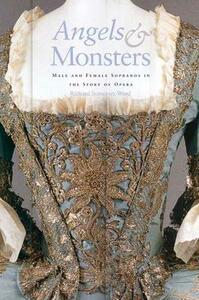 Angels and Monsters: Male and Female Sopranos in the Story of Opera, 1600-1900 - Richard Somerset-Ward - cover