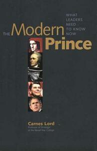 The Modern Prince: What Leaders Need to Know Now - Carnes Lord - cover
