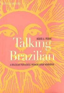 Talking Brazilian: A Brazilian Portuguese Pronunciation Workbook - Mario A. Perini - cover