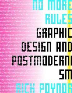 No More Rules: Graphic Design and Postmodernisn - Rick Poynor - cover