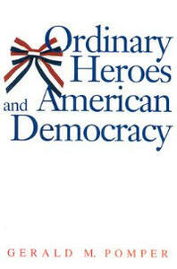 Ordinary Heroes and American Democracy - Gerald M. Pomper - cover