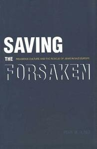 Saving the Forsaken: Religious Culture and the Rescue of Jews in Nazi Europe - Pearl M. Oliner - cover