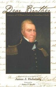 Dear Brother: Letters of William Clark to Jonathan Clark - William Clark - cover
