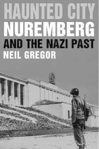 Haunted City: Nuremberg and the Nazi Past - Neil Gregor - cover