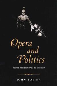 Opera and Politics: From Monteverdi to Henze - John Bokina - cover