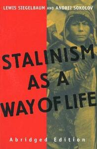 Stalinism as a Way of Life: A Narrative in Documents - Lewis H. Siegelbaum,Andrei Sokolov - cover