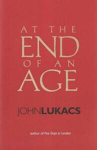 At the End of an Age - John R. Lukacs - cover