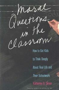 Moral Questions in the Classroom: How to Get Kids to Think Deeply about Real Life and Their Schoolwork - Nancy Faust Sizer,Katharine G. Simon - cover