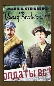 Voices of Revolution, 1917 - Mark D. Steinberg - cover
