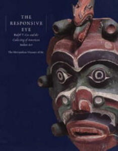 The Responsive Eye: Ralph T. Coe and the Collecting of American Indian Art - Ralph T. Coe - cover