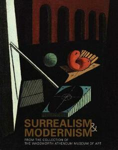 Surrealism and Modernism: From the Collection of the Wadsworth Atheneum Museum of Art - Eric M. Zafran,Paul Paret - cover