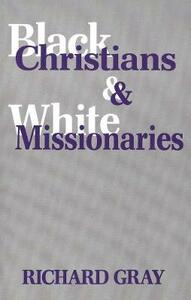 Black Christians and White Missionaries - Richard J. Gray - cover