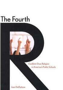Fourth R: Conflicts Over Religion in America's Public Schools - Joan DelFattore - cover