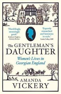 The Gentleman's Daughter: Women's Lives in Georgian England - Amanda Vickery - cover