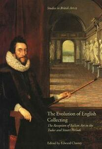 The Evolution of English Collecting: The Reception of Italian Art in the Tudor and Stuart Periods - cover