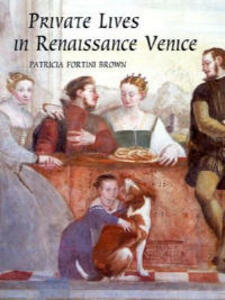 Private Lives in Renaissance Venice: Art, Architecture, and the Family - Patricia Fortini Brown - cover