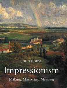 Impressionism: Paint and Politics - John House - cover