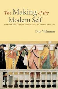 The Making of the Modern-Self: Identity and Culture in Eighteenth-Century England - Dror Wahrman - cover