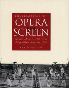 Encyclopedia of Opera on Screen: A Guide to More Than 100 Years of Opera Films, Videos, and DVDs - Ken Wlaschin - cover