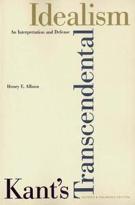 Kant's Transcendental Idealism: An Interpretation and Defense; Revised and Enlarged Edition - Henry E. Allison - cover