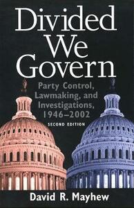 Divided We Govern: Party Control, Lawmaking, and Investigations, 1946-2002, Second Edition - David R. Mayhew - cover