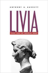 Livia: First Lady of Imperial Rome - Anthony A. Barrett - cover