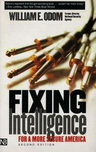 Fixing Intelligence: For a More Secure America, Second Edition - William E. Odom - cover