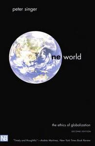 One World: The Ethics of Globalization, Second  Edition - Peter Singer - cover