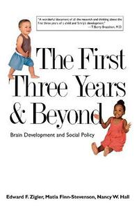 The First Three Years and Beyond: Brain Development and Social Policy - Edward F. Zigler,Matia Finn-Stevenson,Nancy W. Hall - cover