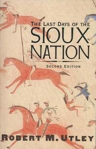 The Last Days of the Sioux Nation - Robert M. Utley - cover