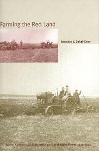 Farming the Red Land: Jewish Agricultural Colonization and Local Soviet Power, 1924-1941 - Jonathan Dekel-Chen - cover