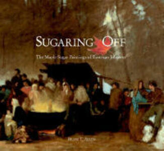 Sugaring Off: The Maple Sugar Paintings of Eastman Johnson - Brian T. Allen - cover
