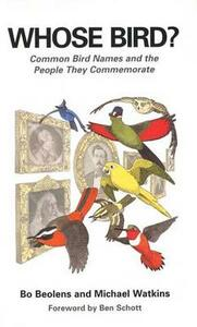 Whose Bird?: Common Bird Names and the People They Commemorate - Bo Beolens,Michael Watkins - cover