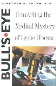 Bull's-Eye: Unraveling the Medical Mystery of Lyme Disease - Jonathan A. Edlow - cover