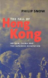 The Fall of Hong Kong: Britain, China, and the Japanese Occupation - Philip Snow - cover