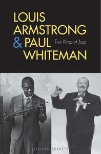 Louis Armstrong and Paul Whiteman: Two Kings of Jazz - Joshua Berrett - cover