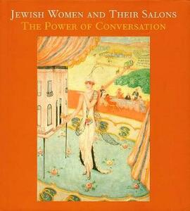 Jewish Women and Their Salons: The Power of Conversation - Emily D. Bilski,Emily Braun - cover