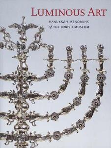 Luminous Art: Hanukkah Menorahs of The Jewish Museum - Susan L. Braunstein - cover