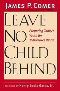 Leave No Child Behind: Preparing Today's Youth for Tomorrow's World - James P. Comer - cover