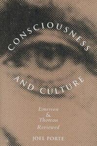 Consciousness and Culture: Emerson and Thoreau Reviewed - Joel Porte - cover