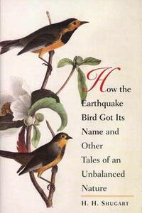 How the Earthquake Bird Got Its Name and Other Tales of an Unbalanced Nature - Herman H. Shugart - cover