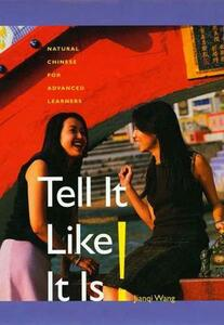 Tell It Like It Is!: Natural Chinese for Advanced Learners - Jianqi Wang - cover