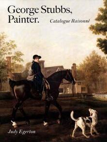 George Stubbs, Painter: Catalogue Raisonn? - Judy Egerton - cover