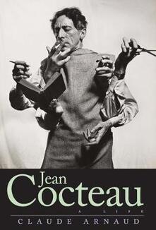Jean Cocteau: A Life - Claude Arnaud - cover