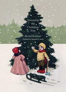 Inventing the Christmas Tree - Bernd Brunner - cover